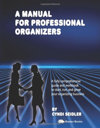 A Manual For Professional Organizers: Seidler, Cyndi