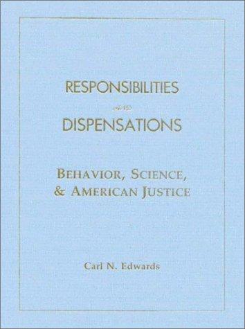 9780970512888: Responsibilities and Dispensations: Behavior, Science, & American Justice