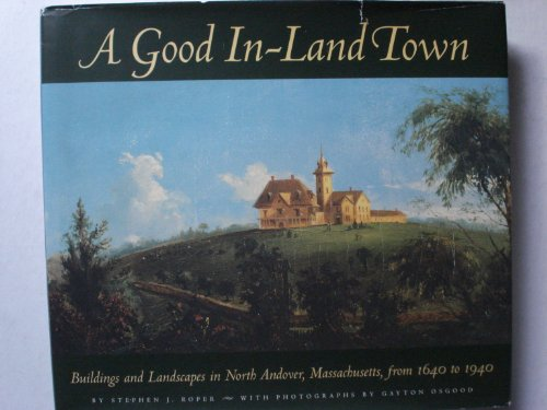 9780970516206: A Good In-Land Town: Three Centuries of Architecture and Landscapes in North Andover, Massachusetts