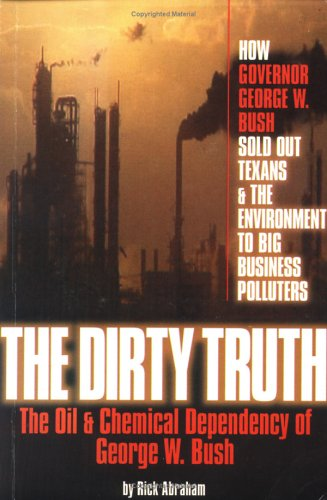 9780970519009: The Dirty Truth: The Oil and Chemical Dependency of George W. Bush