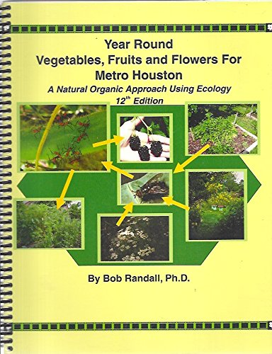 9780970520708: Year round vegetables, fruits, and flowers from metro Houston: A natural organic approach using ecology