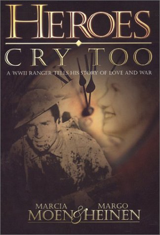 Heroes Cry Too; a WWII Ranger Tells: Marcia Moen; Margo