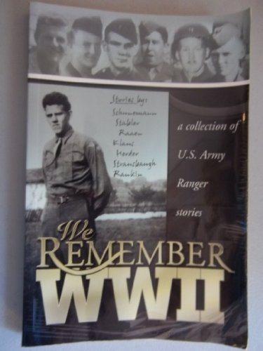 We Remember WWII : a collection of U.S. Army Ranger Stories: Leo Strausbaugh , Schunemann, Stabler,...