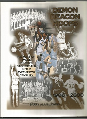 Demon Deacon hoops: History of Wake Forest basketball in the twentieth century, 1906-2000: Barry ...