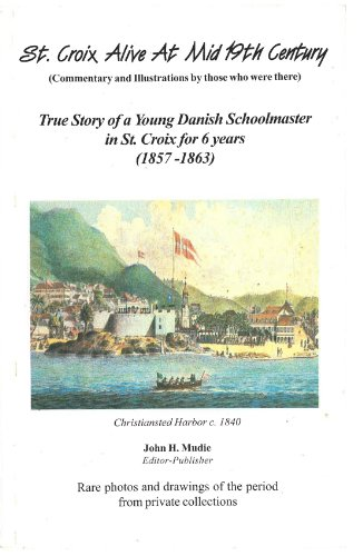 9780970528421: St. Croix Alive At Mid 19th Century: True Story of Young Danish Schoolmaster in St. Croix for 6 Years (1857-1863)