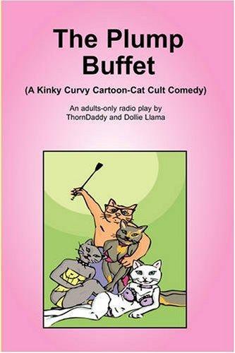 The Plump Buffet (A Kinky Curvy Cartoon-Cat Cult Comedy): ThornDaddy, Llama, Dollie