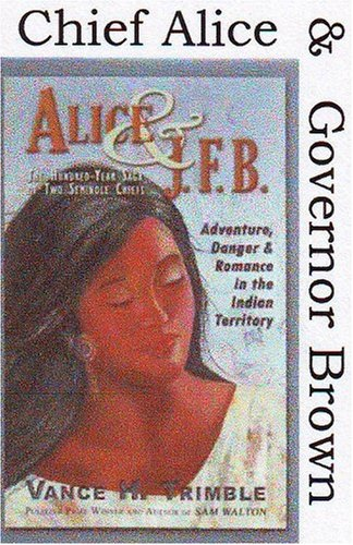 Alice & J. F. B. , the Hundred-Year Saga of Two Seminole Chiefs (Signed): Trimble, Vance H.