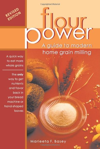 9780970540119: Flour Power: A Guide To Modern Home Grain Milling