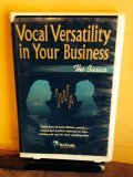 9780970540201: Vocal Versatility in Your Business : The Basics