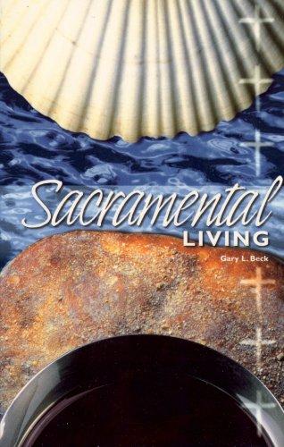 Sacramental Living: Gary L. Beck
