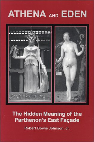9780970543813: Athena and Eden: The Hidden Meaning of the Parthenon's East Faade.