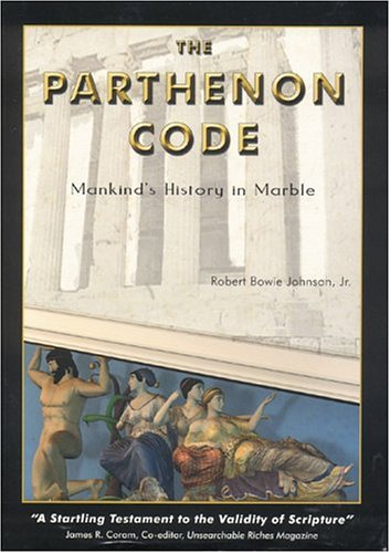 THE PARTENON CODE: Mankind's History in Marble: JOHNSON, Robert Bowie Jr.