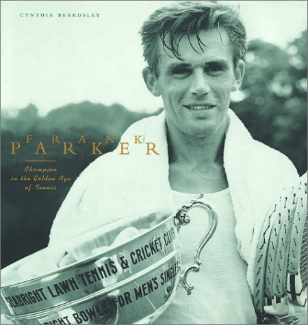 Frank Parker: Champion in the Golden Age: Beardsley, Cynthia