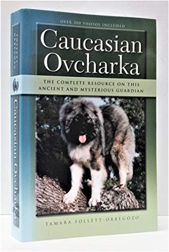 9780970545602: The Caucasian Ovcharka: The Complete Resource on this Ancient and Mysterious Guardian