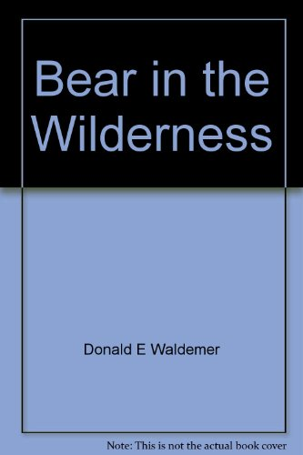 Bear in the Wilderness: The Battle of the Wilderness: May 4, 5, 6, 7, 1864: Waldemer, Donald E.