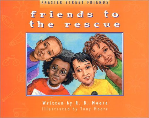 Friends to the Rescue: Moore, R. B.