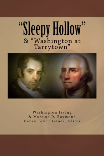 9780970549402: Sleepy Hollow & Washington at Tarrytown: Sleepy Hollow, an essay by Washington Irving & Washington at Tarrytown, an essay by Marcius D. Raymond, ... Village Historian, Sleepy Hollow, New York