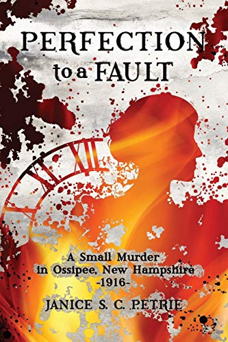 9780970551009: Perfection To A Fault: A Small Murder in Ossipee, New Hampshire, 1916