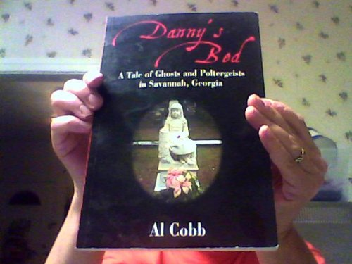 Dannys Bed: A Tale of Ghosts and Poltergeists in Savannah, Georgia: Cobb, Al