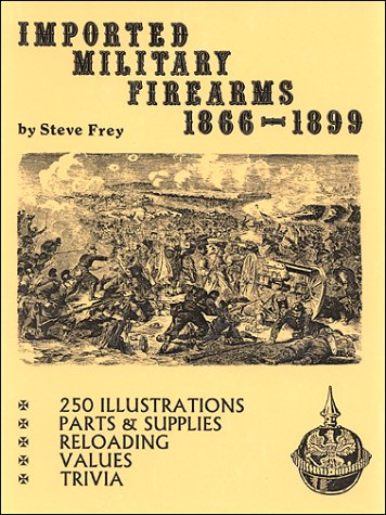 9780970557209: Imported Military Firearms 1866-1899
