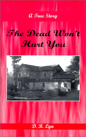 The Dead Wont Hurt You: A True Story
