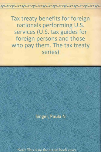 Tax treaty benefits for foreign nationals performing U.S. services (U.S. tax guides for foreign ...