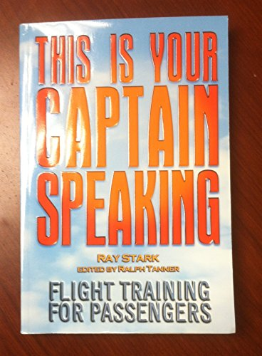 This Is Your Captain Speaking - Flight Training For Passengers: Stark, Ray