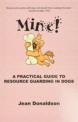 9780970562944: Mine! A Practical Guide to Resource Guarding in Dogs