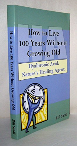 9780970564061: How to Live 100 Years Without Growing Old