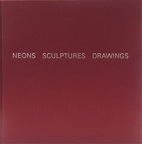 Bruce Nauman: Neons, Sculptures, Drawings: Nauman, Bruce; Robert Storr