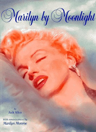 Marilyn by Moonlight: A Remembrance in Rare: Allen, Jack