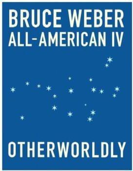 9780970574572: BRUCE WEBER: ALL - AMERICAN IV: OTHERWORLDLY