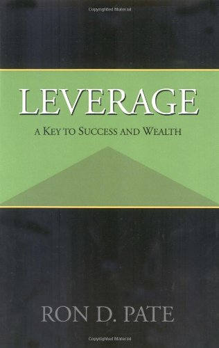 Leverage: A Key to Success and Wealth: Ron D. Pate