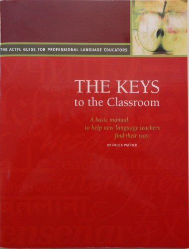 Keys to the Classroom A Basic Manual to Help New Language Teachers Find Their Way: Paula Patrick