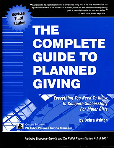 Complete Guide to Planned Giving: Everything You Need to Know to Compete Successfully for Major ...