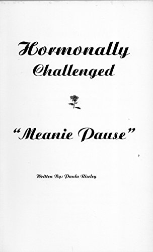 """Hormonally Challenged """"Meanie Pause"""": Riseley, Paula"""