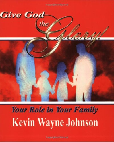 Give God the Glory! Your Role in: Johnson, Kevin Wayne