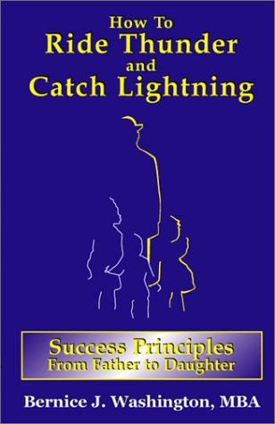 How to Ride Thunder and Catch Lightning-Success Principles from Father to Daughter: Washington, ...