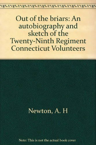 Out of the briars: An autobiography and sketch of the Twenty-Ninth Regiment Connecticut Volunteers:...