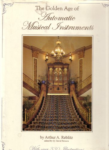 9780970595102: Golden Age of Automatic Musical Instruments: Remarkable Music Machines and Their Stories