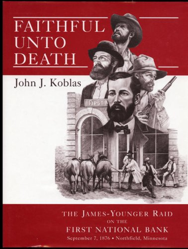 Faithful Until Death : The James-Younger Raid on the First National Bank - September 7, 1876 - ...