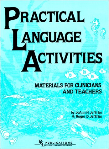 Practical Language Activities : Materials for Clinicians: Jeffries, Roger D.,