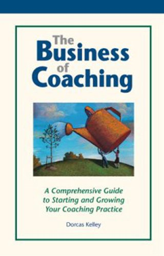 9780970608604: The Business of Coaching: A Comprehensive Guide to Starting and Growing Your Coaching Practice