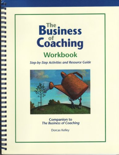 9780970608611: The Business of Coaching Workbook : Step-by-Step Activities and Resource Guide (The Business of Coac