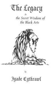 9780970610300: The Legacy & the Secret Wisdom of the Black Arts