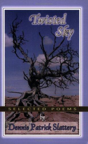 Twisted Sky: Selected Poems: Dennis Patrick Slattery