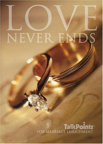 9780970615916: Love Never Ends: TalkPoints for Marriage Enrichment