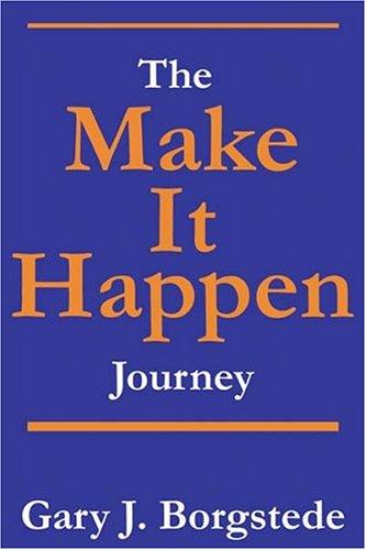 """The Make It Happen"""" Journey: Gary J. Borgstede"""