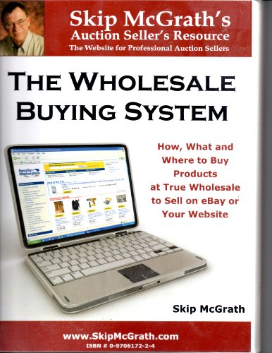 The Wholesale Buying System (How, What and Where to buy Products at True Wholesale to Sell on eBay