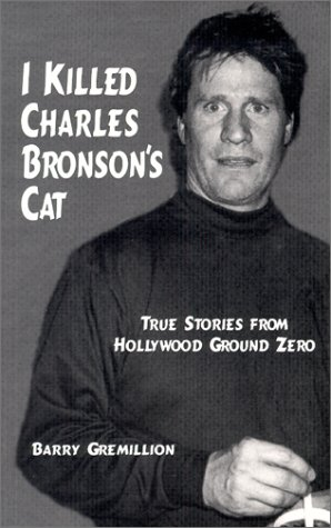 9780970619105: I Killed Charles Bronson's Cat: True Stories from Hollywood Ground Zero
